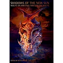 Shadows of the New Sun: Wolfe on Writing/Writers on Wolfe (Liverpool University Press - Liverpool Science Fiction Texts & Studies) (2007-08-22)