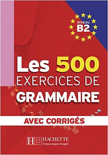 Les 500 exercices de grammaire B2: Livre de l'élève + corrigés