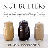 Nut Butters, Mary Loudermilk, 1484075706