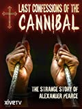 Last Confessions of The Cannibal: The Strange Story of Alexander Pearce