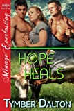 Hope Heals (Siren Publishing Menage Everlasting)