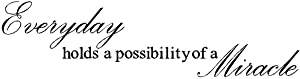 "Byyoursidedecal Everyday holds a possibility of a miracle Vinyl Wall Decal,Art Quotes Inspirational Sayings 5.5"" high x 22"" wide"