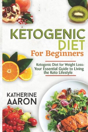 Ketogenic Diet: Start the Complete Ketogenic Diet for Beginners: Ketogenic Diet for Weight Loss: Your Essential Guide to Living the Keto Lifestyle