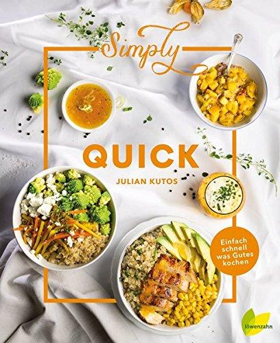 Simply Quick: Einfach schnell was Gutes kochen