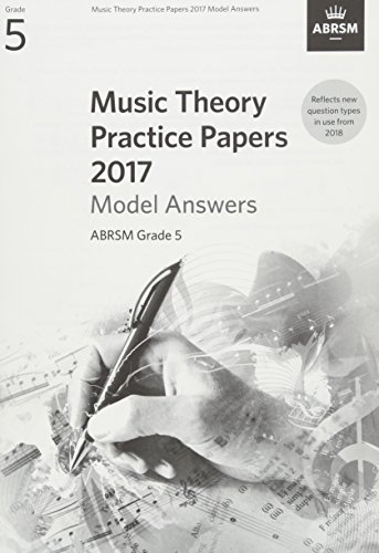 Music Theory Practice Papers 2017 Model Answers, ABRSM Grade 5 (Theory of Music Exam papers & answers (ABRSM))