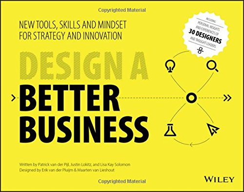 Design a Better Business: New Tools, Skills, and Mindset for Strategy and Innovation [Patrick Van Der Pijl - Justin Lokitz - Lisa Kay Solomon] (Tapa Blanda)