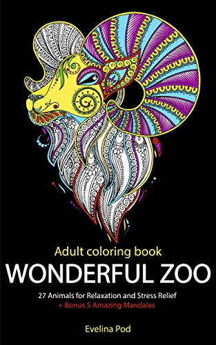 Wonderful Zoo: 27 Animals for Relaxation and Stress Relief + Bonus 5 Amazing Mandalas