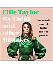 My Child and Other Mistakes: How to Ruin Your Life in the Best Way Possible