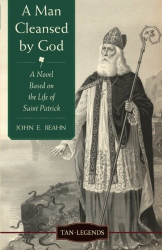A Man Cleansed by God: A Novel based on the Life of Saint Patrick (Tan Legends)