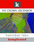 Front cover for the book The Crown: Ascension by Hannibal Tabu