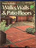 How to Build Walks, Walls and Patio Floors, Klein R, 0376017031
