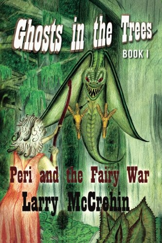 Ghosts in the Trees: Peri and the Fairy War (Volume 1)