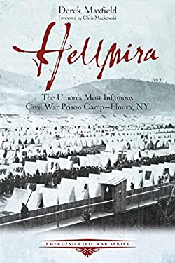 Hellmira: The Union's Most Infamous Civil War Prison Camp - Elmira, NY (Emerging Civil War Series)