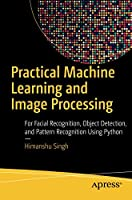 Practical Machine Learning and Image Processing Front Cover
