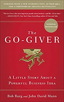 The Go-Giver, Expanded Edition: A Little Story About a Powerful Business Idea by [Burg, Bob, Mann, John David]