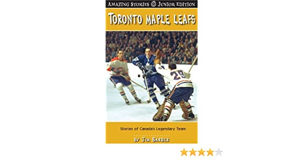 Stories of Canadas Legendary Team Toronto Maple Leafs
