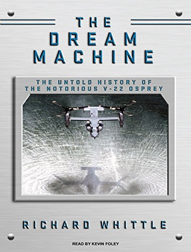 The Dream Machine: The Untold History of the Notorious V-22 Osprey pdf