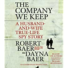 The Company We Keep: A Husband-And-Wife True-Life Spy Story by Robert Baer (2011-03-08)