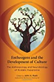 Entheogens and the Development of Culture: The Anthropology and Neurobiology of Ecstatic Experience, , 1583946004