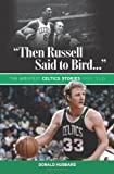 """Then Russell Said to Bird..."": The Greatest Celtics Stories Ever Told"