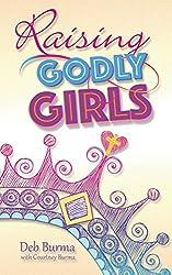 Raising Godly Girls: Encouragement for Moms of 21st Century Daughters