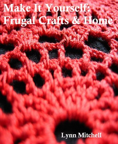 Make It Yourself: Frugal Crafts & Home
