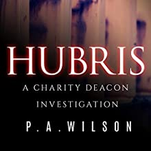 Hubris: A Charity Deacon Investigation, Book 1 Audiobook by P.A. Wilson Narrated by Susan Marlowe