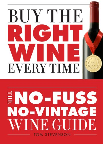 Buy the Right Wine Every Time: The No-Fuss, No-Vintage Wine Guide by Tom Stevenson