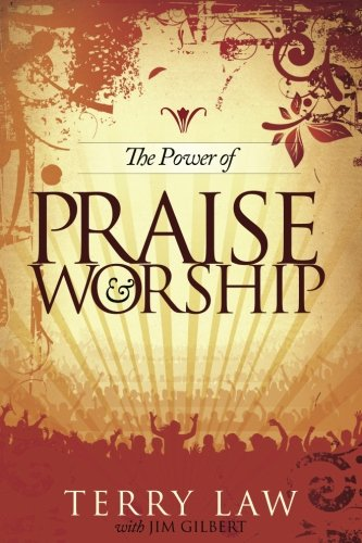 The Power of Praise & Worship (The Power Of Praise And Worship Bible Study)