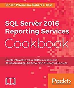 SQL Server 2016 Reporting Services Cookbook by [Priyankara, Dinesh, Cain, Robert C.]