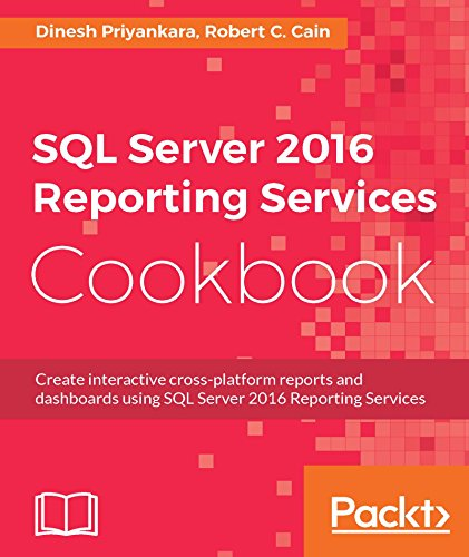 SQL Server 2016 Reporting Services Cookbook by [Priyankara, Dinesh, Cain, Robert C.]