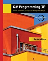 C# Programming: From Problem Analysis to Program Design, 3rd Edition Front Cover