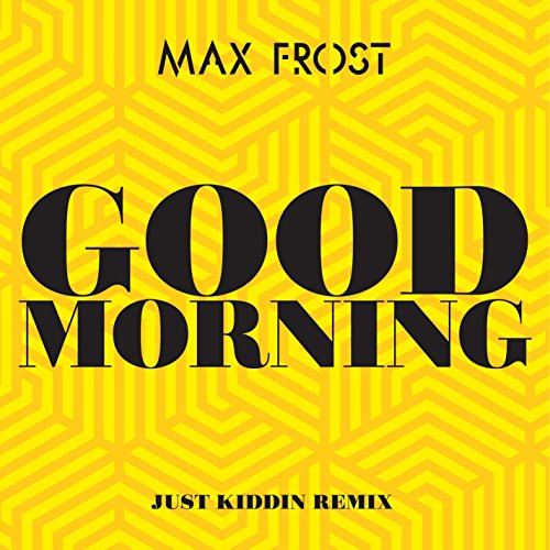 Good Morning (Just Kiddin Remix)