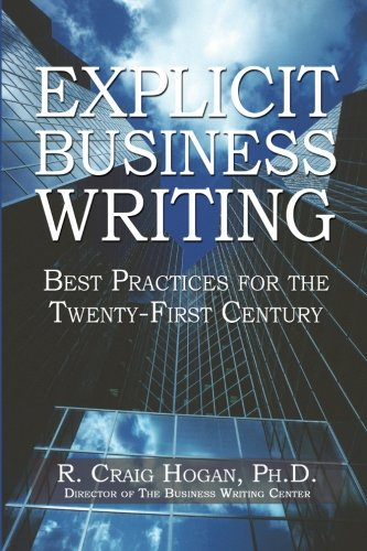Explicit Business Writing: Best Practices for the Twenty-First Century (Business Email Best Practices)