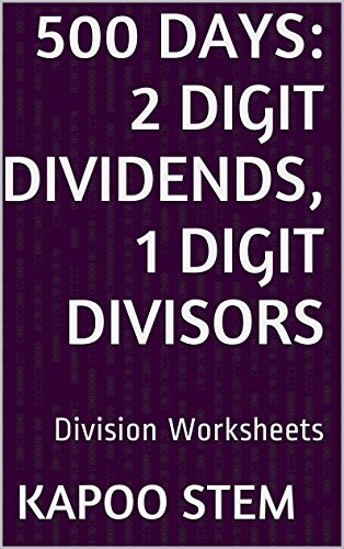 500 Division Worksheets with 2-Digit Dividends, 1-Digit Divisors: Math Practice Workbook (500 Days Math Division (Website Ideas For Kids)