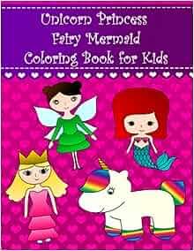 Unicorn Princess Fairy Mermaid Coloring Book for Kids: Big ...
