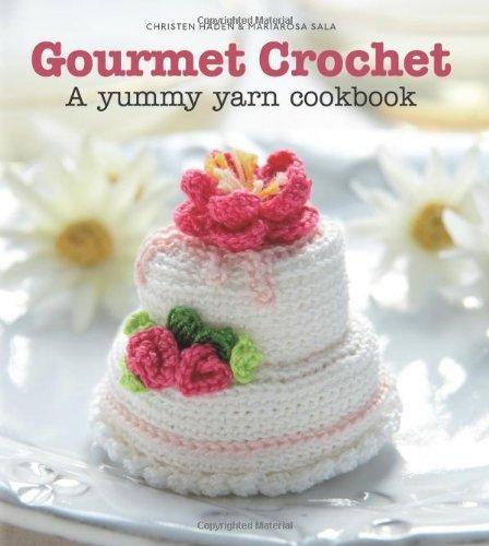 (Gourmet Crochet: A Yummy Yarn Cookbook by Christen Haden (2010-05-26) )