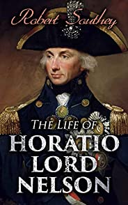 The Life of Horatio Lord Nelson (English Edition)