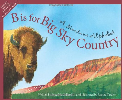 B is for Big Sky Country: A Montana Alphabet (Discover America State by State)]()