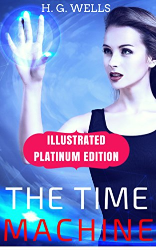 - The Time Machine: Illustrated Platinum Edition (Classic Bestselling Fiction Books)