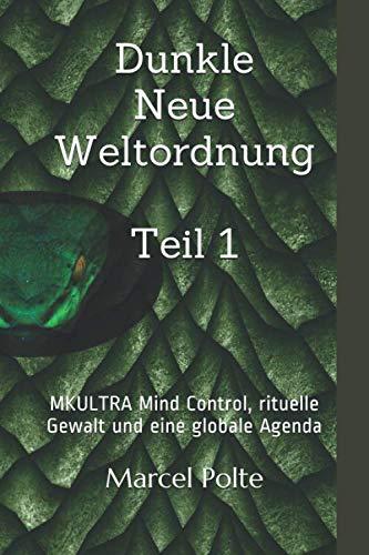 Dunkle Neue Weltordnung Teil 1: MKULTRA Mind Control, rituelle Gewalt und eine globale Agenda (German Edition)