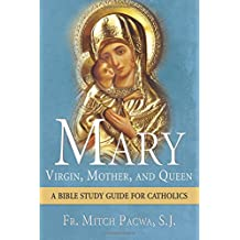 Mary-Virgin, Mother, and Queen: A Bible Study Guide for Catholics