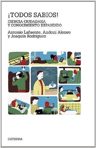 ¡Todos sabios!: Ciencia ciudadana y conocimiento expandido Teorema. Serie Mayor: Amazon.es: Antonio Lafuente, Andoni Alonso, Joaquín Rodríguez: Libros