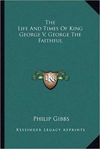 The life and times of king george v george the faithful philip the life and times of king george v george the faithful philip gibbs 9781162989068 amazon books fandeluxe Image collections