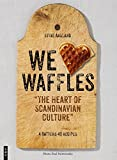 We Love Waffles: The Heart of Scandinavian Culture. 4 Batters, 40 Recipes by Stine Aasland (2015-08-01)