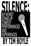 img - for Silence: My Worst Stand-Up Comedy Performances and Experiences book / textbook / text book