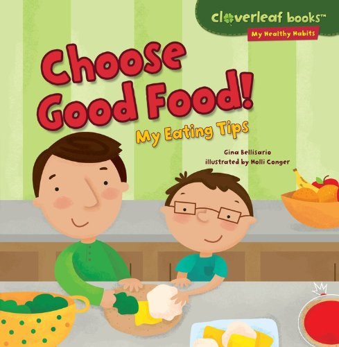 Choose Good Food!: My Eating Tips (Cloverleaf Books - My Healthy (Healthy Beach Snacks)