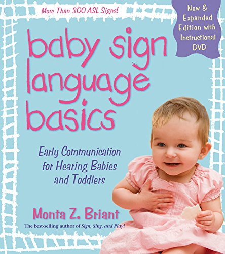 Baby Sign Language Basics: Early Communication for Hearing Babies and Toddlers, New & Expanded Edition PLUS DVD! by Monta Z Briant
