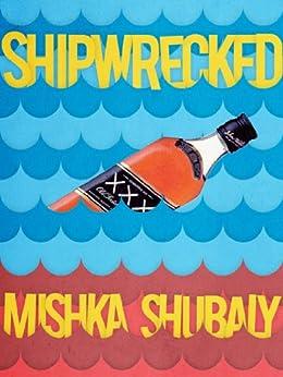 Shipwrecked (Kindle Single) by [Shubaly, Mishka]