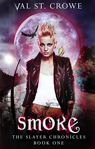 Smoke (The Slayer Chronicles Book 1) by [St. Crowe, Val]